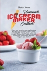 Homemade Ice Cream Maker Cookbook: Easy and Mouthwatering Recipes for Making Your Own Ice Cream ( Vanilla Ice Cream, Key Lime Ice Cream, Vegan Ice Cre Cover Image