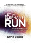 Let the Elephants Run: Unlock Your Creativity and Change Everything Cover Image