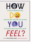 How Do You Feel?: A Spectacular Compendium of Ideas, Interactive Games,Provocations, Tests, and Tricks that Explore the World ofWhat You Feel and Why Cover Image