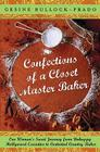 Confections of a Closet Master Baker: One Woman's Sweet Journey from Unhappy Hollywood Executive to Contented Country Baker Cover Image