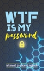 WTF Is My Password: Internet Password Logbook: Tabbed Pages for Login, Serial Numbers & Smart Devices - 70 Pages (5