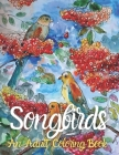 Songbirds An Adult Coloring Book: A Bird Lovers Coloring Book with 35 Gorgeous Bird Designs (Queen Coloring Books) Cover Image