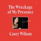 The Wreckage of My Presence: Essays Cover Image