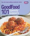 101 Speedy Suppers: Triple-Tested Recipes (Good Food 101) Cover Image