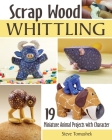 Scrap Wood Whittling: 19 Miniature Animal Projects with Character Cover Image
