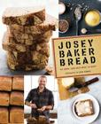 Josey Baker Bread: Get Baking - Make Awesome Bread - Share the Loaves Cover Image