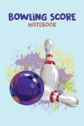Bowling Score Notebook: Bowling Game Record keeper Book, Best Gift for Bowling Lovers Cover Image