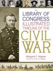 The Library of Congress Illustrated Timeline of the Civil War Cover Image