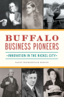 Buffalo Business Pioneers: Innovation in the Nickel City Cover Image