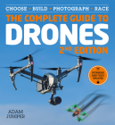 The Complete Guide to Drones, Extended and Fully Updated 2nd Edition: Choose, Build, Photograph, Race Cover Image