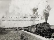 Smoke Over Oklahoma: The Railroad Photographs of Preston George Cover Image