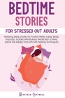 Bedtime Stories for Stressed Out Adults: Relaxing Sleep Stories for Anxiety Relief, Deep Sleep Hypnosis. Guided Mindfulness Meditation to Help Adults Cover Image