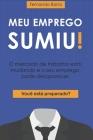 Meu Emprego Sumiu!: O mercado de trabalho está mudando e o seu emprego pode desaparecer. Você está preparado? Cover Image