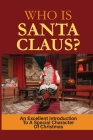 Who Is Santa Claus?: An Excellent Introduction To A Special Character Of Christmas: Books About The History Of Santa Claus Cover Image