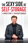 The Sexy Side of Self-Storage: An Insider's Guide to a Necessary Commodity Cover Image