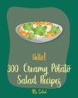 Hello! 300 Creamy Potato Salad Recipes: Best Creamy Potato Salad Cookbook Ever For Beginners [Book 1] Cover Image