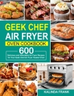 Geek Chef Air Fryer Oven Cookbook: 600 Delicious and Affordable Air Fryer Recipes for Your Geek Chef Air Fryer Toaster Oven Cover Image
