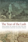 The Year of the Lash: Free People of Color in Cuba and the Nineteenth-Century Atlantic World (Early American Places #15) Cover Image