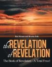 The Revelation of Revelation: A Book of Revelation - A Total Fraud Cover Image