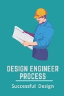 Design Engineer Process: Successful Design: Engineering Design Process Steps Cover Image