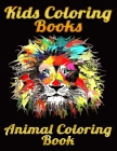 Kids Coloring Books Animal Coloring Book: Best Animal Coloring book for ever ! 100+ pages awesome illistration will be best for christmas gift Cover Image