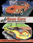 Race Cars Adult Coloring Book for Men: Men's Coloring Book of Race Cars, Muscle Cars, and High Performance Vehicles Cover Image
