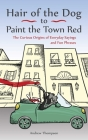 Hair of the Dog to Paint the Town Red: The Curious Origins of Everyday Sayings and Fun Phrases Cover Image