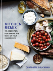 Kitchen Remix: 75 Recipes for Making the Most of Your Ingredients: A Cookbook Cover Image