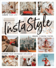 InstaStyle: Curate Your Life, Create Stunning Photos, and Elevate Your Instagram Influence Cover Image