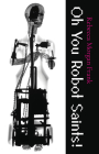 Oh You Robot Saints! (Carnegie Mellon University Press Poetry Series ) Cover Image