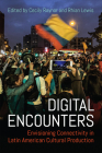 Digital Encounters: Envisioning Connectivity in Latin American Cultural Production (Latinoamericana) Cover Image