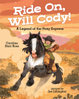 Ride On, Will Cody!: A Legend of the Pony Express Cover Image