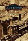 Grand Junction (Images of America (Arcadia Publishing)) Cover Image