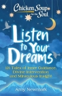 Chicken Soup for the Soul: Listen to Your Dreams: 101 Tales of Inner Guidance, Divine Intervention and Miraculous Insight Cover Image