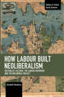 How Labour Built Neoliberalism: Australia's Accord, the Labour Movement and the Neoliberal Project (Studies in Critical Social Sciences) Cover Image