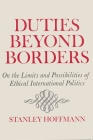 Duties Beyond Borders: On the Limits and Possibilities of Ethical International Politics (Contemporary Issues in the Middle East) Cover Image