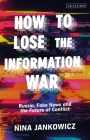 How to Lose the Information War: Russia, Fake News, and the Future of Conflict Cover Image