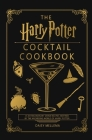 The Harry Potter Cocktail Cookbook: 35 Extraordinary Drink Recipes Inspired by The Wizarding World of Harry Potter Cover Image