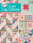 Block-Buster Quilts - I Love Log Cabins: 16 Quilts from an All-Time Favorite Block Cover Image