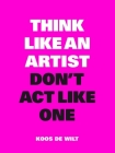Think Like an Artist, Don't Act Like One Cover Image