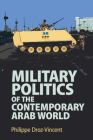 Military Politics of the Contemporary Arab World Cover Image