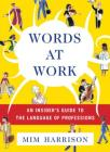 Words at Work: An Insider's Guide to the Language of Professions Cover Image