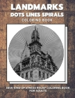 Landmarks - Dots Lines Spirals Coloring Book: New kind of stress relief coloring book for adults Cover Image