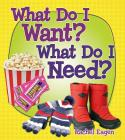 What Do I Want? What Do I Need? (Money Sense: An Introduction to Financial Literacy) Cover Image