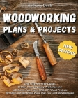 Woodworking Plans and Projects: 20+ Ideas and Illustrated Plans That You Can Easily Replicate, The Step-by-Step Guide to Start Your Carpentry Workshop Cover Image