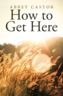 How to Get Here Cover Image