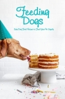 Feeding Dogs: Easy Dog Food Recipes to Feed Your Pet Safely: The Ultimate Pet Health Guide Cover Image