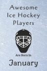 Awesome Ice Hockey Players Are Born In January: Notebook Gift For Hockey Lovers-Hockey Gifts ideas Cover Image