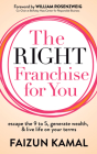The Right Franchise for You: Escape the 9 to 5, Generate Wealth, & Live Life on Your Terms Cover Image