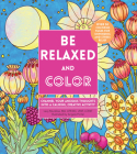 Be Relaxed and Color: Channel Your Anxious Thoughts into a Calming, Creative Activity (Creative Coloring #8) Cover Image